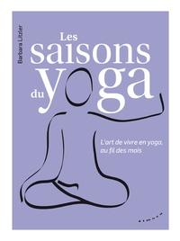 Barbara Litzler - Les saisons du yoga - L'art de vivre en yoga, au fil des mois.