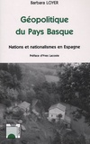 Barbara Loyer - Géopolitique du Pays Basque - Nations et nationalismes en Espagne.