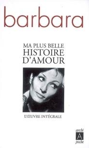Barbara - Ma plus belle histoire d'amour - L'oeuvre intégrale.
