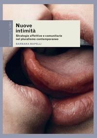 Barbara Mapelli - Nuove intimità - Strategie affettive e comunitarie nel pluralismo contemporaneo.