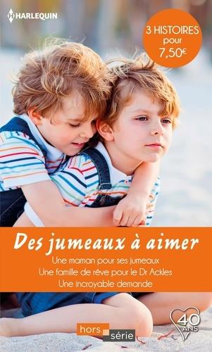 Des jumeaux à aimer. Une maman pour ses jumeaux - Une famille de rêve pour le Dr Ackles - Une incroyable demande