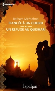 Barbara McMahon - Fiancée à un cheikh - Un refuge au Quishari.
