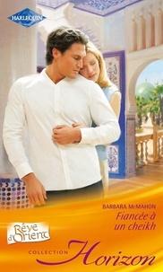 Barbara McMahon - Fiancée à un cheikh.
