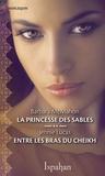 Barbara McMahon et Jennie Lucas - La princesse des sables - Entre les bras du cheikh.