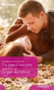 Barbara McMahon et Shirley Jump - Un papa à tout prix - Le pari de l'amour.