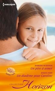 Barbara McMahon et Jessica Hart - Un père à aimer - Un diadème pour Caroline.