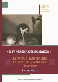 Barbara Meazzi - Il fantasma del romanzo - Le futurisme italien et l'écriture romanesque  (1909-1929).