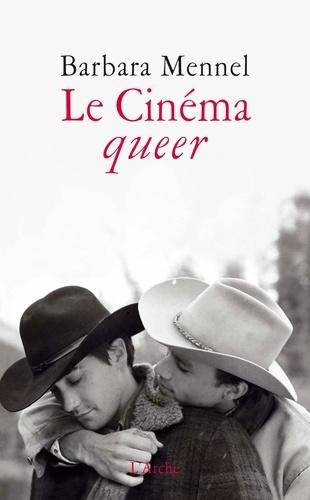 Barbara Mennel - Le Cinéma queer.