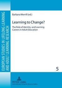 Barbara Merrill - Learning to Change? - The Role of Identity and Learning Careers in Adult Education.