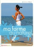 Barbara Meyer - Ma forme au naturel.