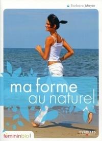 Barbara Meyer - Ma forme au naturel.