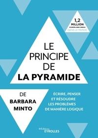 Barbara Minto - Le principe de la pyramide de Barbara Minto - Ecrire, penser et résoudre les problèmes de manière logique.