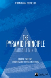 Barbara Minto - The Pyramid Principle - Logic in writing and thinking.