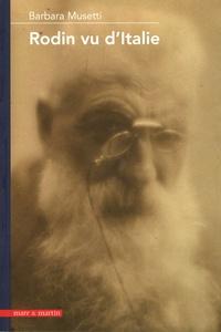 Barbara Musetti - Rodin vu d'Italie - Aux origines du mythe rodinien en Italie (1880-1930).