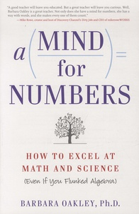 Barbara Oakley - A Mind for Numbers - How to Excel at Math and Science (Even if You Flunked Algebra).