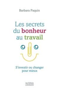 Barbara Paquin - Les secrets du bonheur au travail - S'investir ou changer pour mieux.