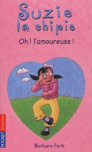 Barbara Park - Suzie la chipie Tome 7 : Oh ! l'amoureuse !.