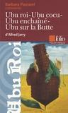 Barbara Pascarel - Ubu Roi ; Ubu Cocu ; Ubu enchaîné ; Ubu sur la Butte d'Alfred Jarry.