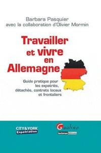 Barbara Pasquier - Travailler et vivre en Allemagne - Guide pratique pour les expatriés, détachés, contrats locaux et frontaliers.