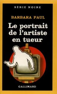 Barbara Paul - Le Portrait de l'artiste en tueur.