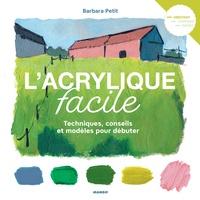 Barbara Petit - L'acrylique facile - Techniques, conseils et modèles pour débuter.