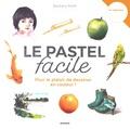 Barbara Petit - Le pastel facile - Pour le plaisir de dessiner en couleur !.