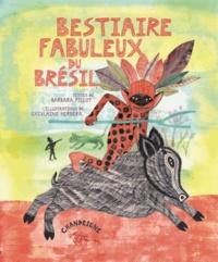 Barbara Pillot et Ghislaine Herbéra - Bestiaire fabuleux du Brésil.