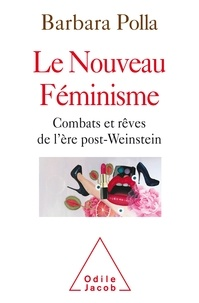 Barbara Polla - Le nouveau féminisme - Combats et rêves de l'ère post-Weinstein.