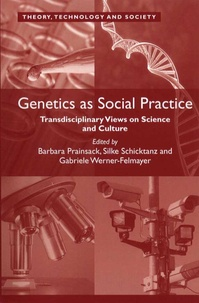 Barbara Prainsack et Silke Schicktanz - Genetics as Social Practice - Transdisciplinary Views on Science and Culture.