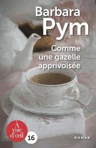Barbara Pym - Comme une gazelle apprivoisée.