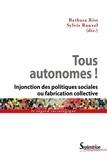 Barbara Rist et Sylvie Rouxel - Tous autonomes ! - Injonction des politiques sociales ou fabrication collective.