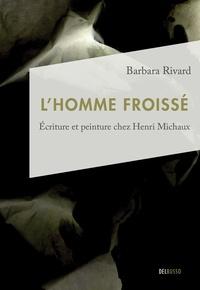 Barbara Rivard - L'homme froissé - Écriture et peinture chez Henri Michaux.