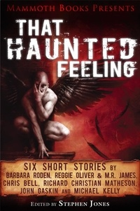 Barbara Roden et Chris Bell - Mammoth Books presents That Haunted Feeling - Six short stories by Barbara Roden, Reggie Oliver & M.R. James, Chris Bell, Richard Christian Matheson, John Gaskin and Michael Kelly.