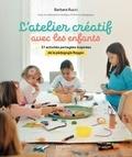 Barbara Rucci - L'atelier créatif avec les enfants - 27 activités partagées inspirées de la pédagogie Reggio.
