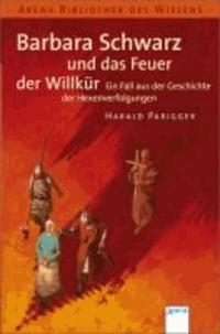 Barbara Schwarz und das Feuer der Willkür - Ein Fall aus der Geschichte der Hexenverfolgungen.