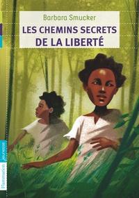Barbara Smucker - Les chemins secrets de la liberté..