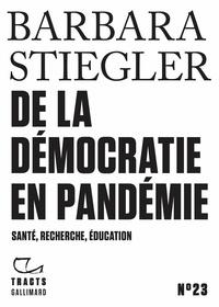 Barbara Stiegler - De la démocratie en pandémie - Santé, recherche, éducation.