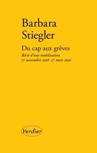 Barbara Stiegler - Du cap aux grèves - Recit d'une mobilisation 17 novembre 2018 - 5 mars 2020.