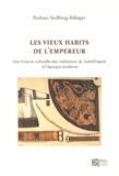 Barbara Stollberg-Rilinger - Les vieux habits de l'Empereur - Une histoire culturelle des institutions du Saint-Empire à l'époque moderne.