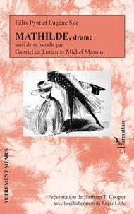 Barbara T. Cooper et Roger Little - MATHILDE, drame - suivi de sa parodie par Gabriel de Lurieu et Michel Masson.