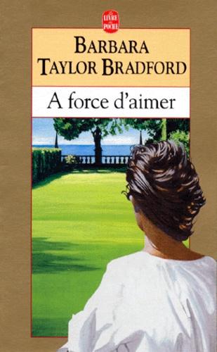 Barbara Taylor Bradford - À force d'aimer.