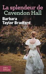 Barbara Taylor Bradford - La splendeur de Cavendon Hall.