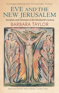Barbara Taylor - Eve and the New Jerusalem - Socialism and Feminism in the Nineteenth Century.