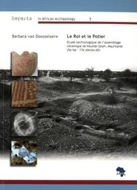 Barbara Van Doosselaere - Le Roi et le Potier - Etude technologique de l'assemblage céramique de Koumbi Saleh, Mauritanie (5e/6e-17e siècles AD).