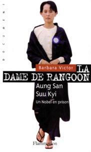Barbara Victor - La dame de Rangoon - Aung San Suu Kyi, une rebelle en prison.