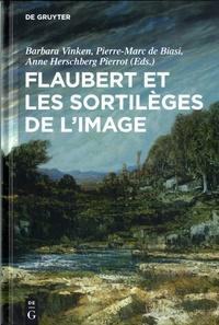 Barbara Vinken et Pierre-Marc de Biasi - Flaubert et les sortilèges de l'image.