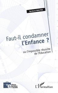 Faut-il condamner lEnfance ? - Ou limpossible réussite de lEducation.pdf