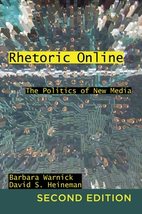 Barbara Warnick et David s Heineman - Rhetoric Online - The Politics of New Media.