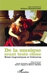 Barbara Wojciechowska - De la musique avant toute chose - Notes linguistiques et littéraires.