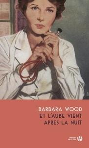 Barbara Wood - Et l'aube vient après la nuit.